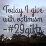 Today I give with optimism #29gifts #hellomornings #hellomorningsaustralia #100days